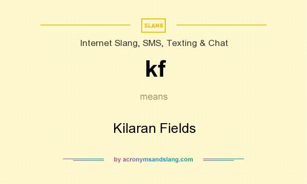 What does kf mean? It stands for Kilaran Fields