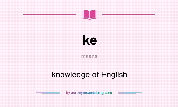What does ke mean? It stands for knowledge of English