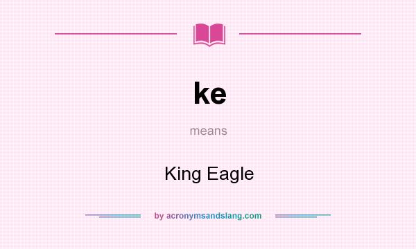 What does ke mean? It stands for King Eagle