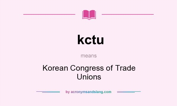 What does kctu mean? It stands for Korean Congress of Trade Unions