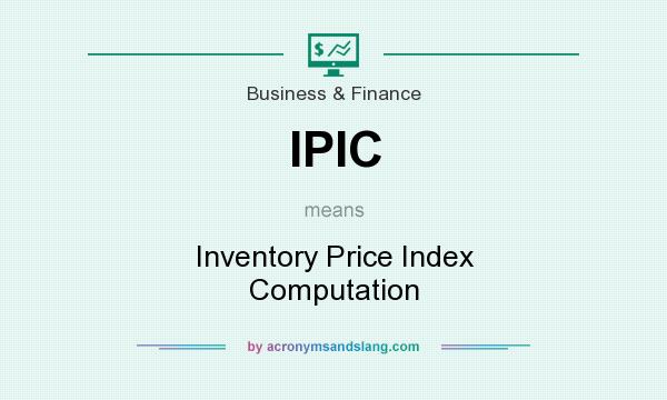 What does IPIC mean? It stands for Inventory Price Index Computation