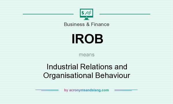 What does IROB mean? It stands for Industrial Relations and Organisational Behaviour