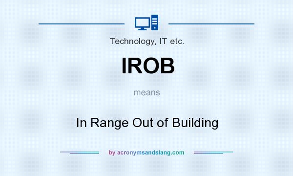 What does IROB mean? It stands for In Range Out of Building