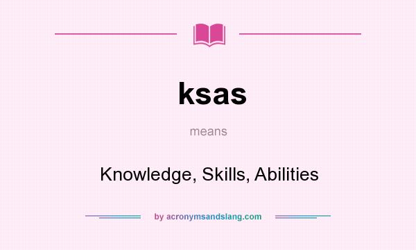 What does ksas mean? It stands for Knowledge, Skills, Abilities