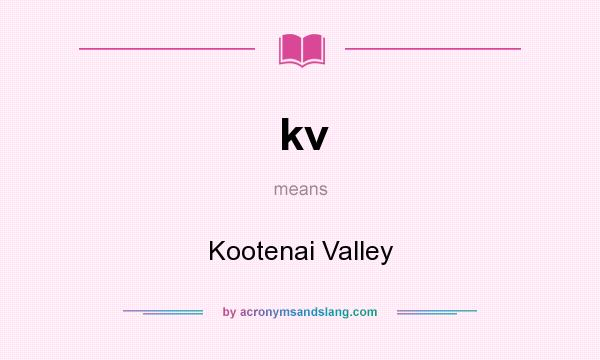 What does kv mean? It stands for Kootenai Valley