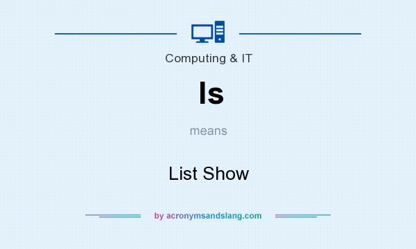 What does ls mean? It stands for List Show
