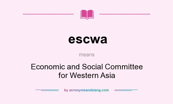 What does escwa mean? It stands for Economic and Social Committee for Western Asia