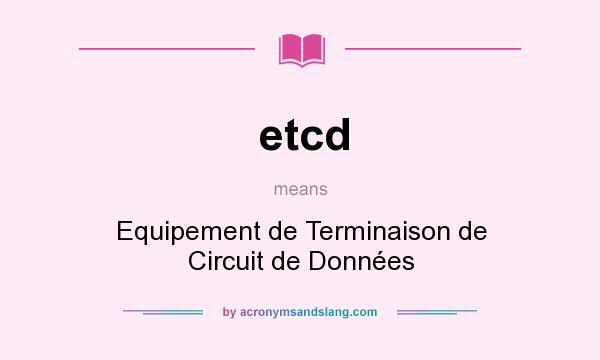 What does etcd mean? It stands for Equipement de Terminaison de Circuit de Données