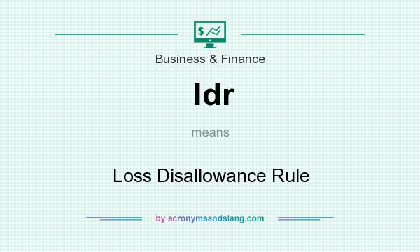 What does ldr mean? It stands for Loss Disallowance Rule