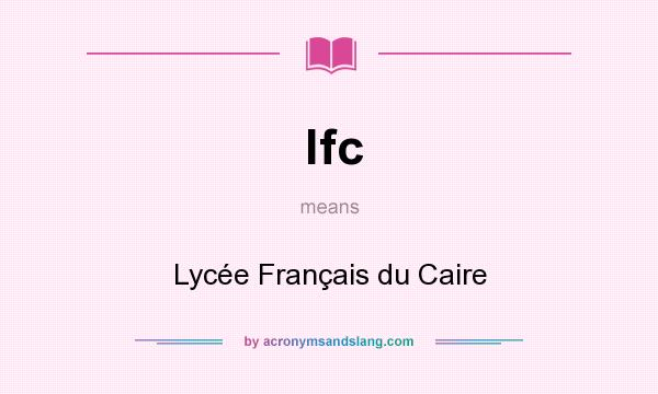 What does lfc mean? It stands for Lycée Français du Caire