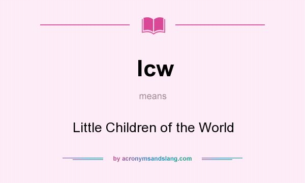 What does lcw mean? It stands for Little Children of the World