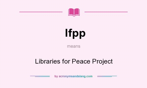 What does lfpp mean? It stands for Libraries for Peace Project