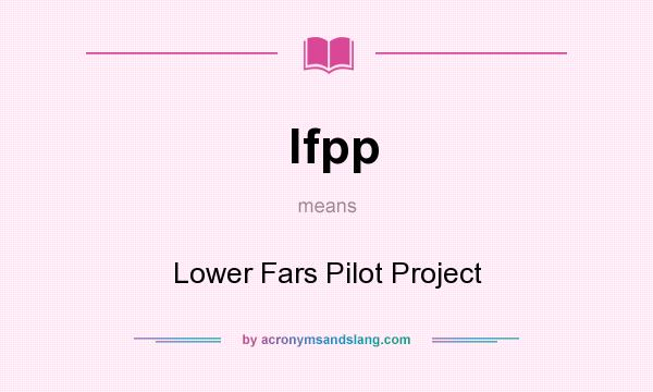 What does lfpp mean? It stands for Lower Fars Pilot Project