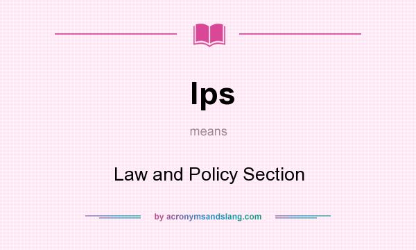 What does lps mean? It stands for Law and Policy Section