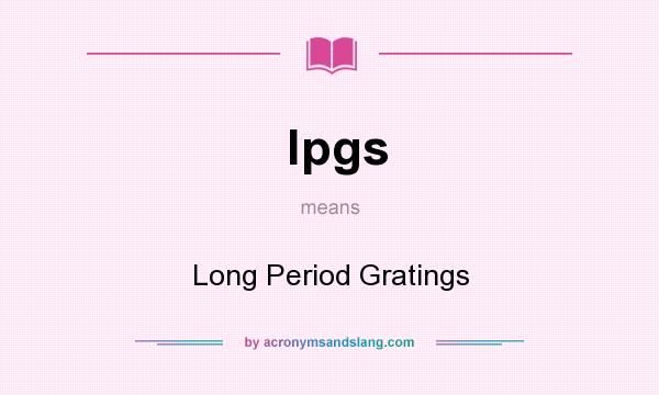 What does lpgs mean? It stands for Long Period Gratings