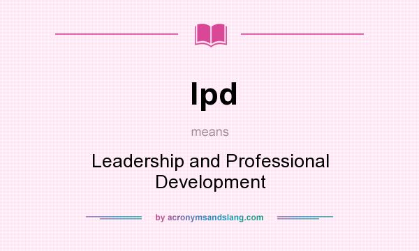 What does lpd mean? It stands for Leadership and Professional Development