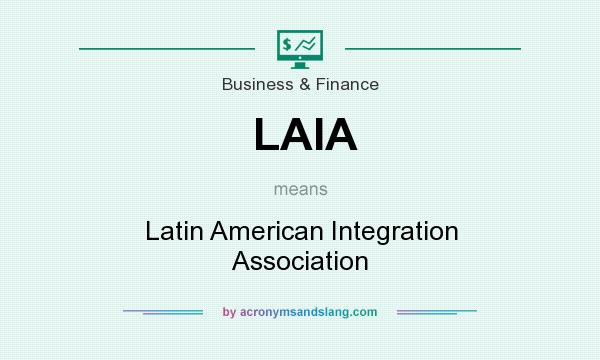 What does LAIA mean? It stands for Latin American Integration Association