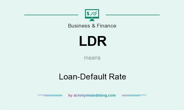 LDR - Loan-Default Rate in Business & Finance by AcronymsAndSlang.com