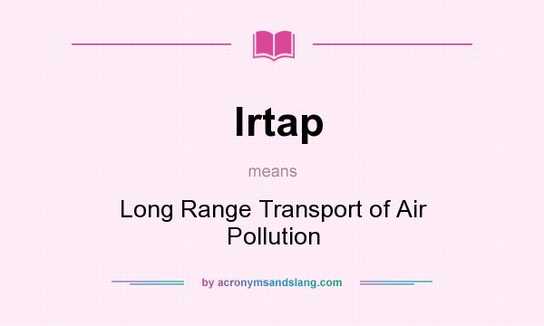 What does lrtap mean? It stands for Long Range Transport of Air Pollution