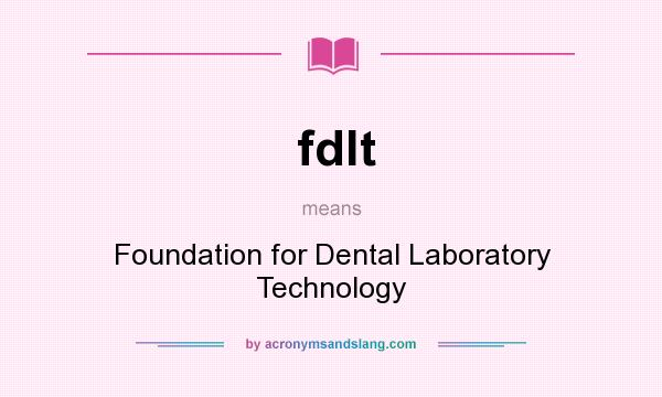What does fdlt mean? It stands for Foundation for Dental Laboratory Technology