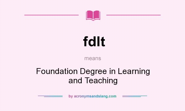 What does fdlt mean? It stands for Foundation Degree in Learning and Teaching