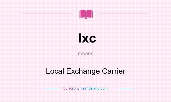 What does lxc mean? It stands for Local Exchange Carrier