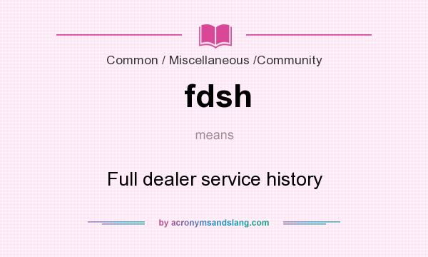 What does fdsh mean? It stands for Full dealer service history