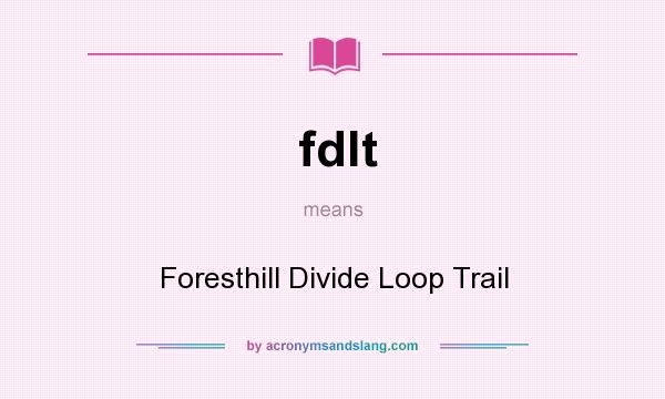 What does fdlt mean? It stands for Foresthill Divide Loop Trail