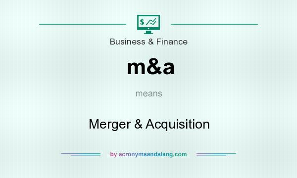 What does m&a mean? It stands for Merger & Acquisition