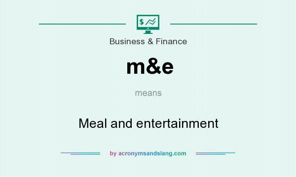 What does m&e mean? It stands for Meal and entertainment