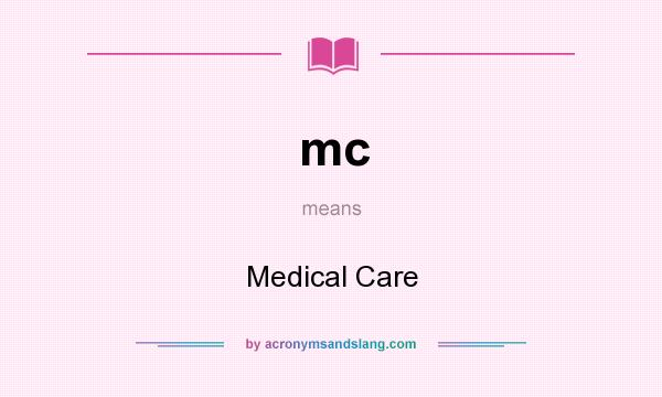 What does mc mean? It stands for Medical Care