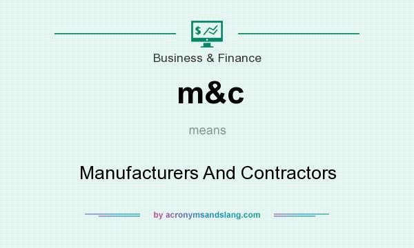 What does m&c mean? It stands for Manufacturers And Contractors