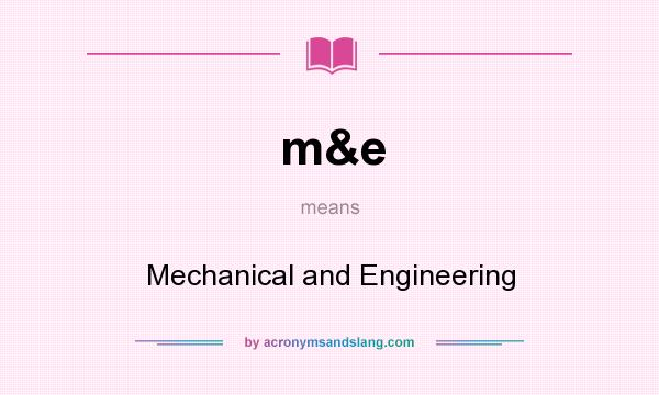 What does m&e mean? It stands for Mechanical and Engineering