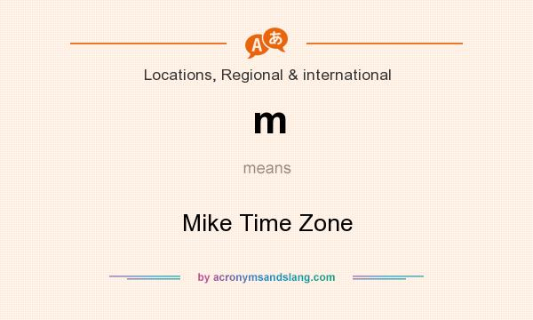 What does m mean? It stands for Mike Time Zone