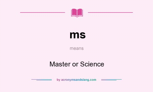 What does ms mean? It stands for Master or Science