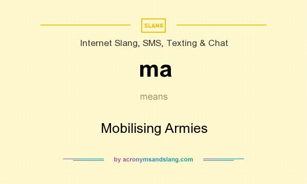 What does ma mean? It stands for Mobilising Armies