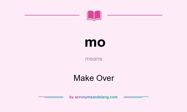 What does mo mean? It stands for Make Over