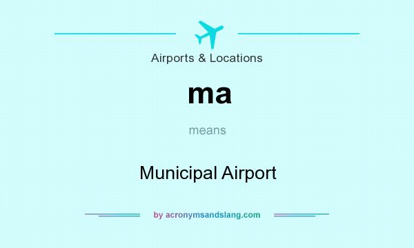 What does ma mean? It stands for Municipal Airport