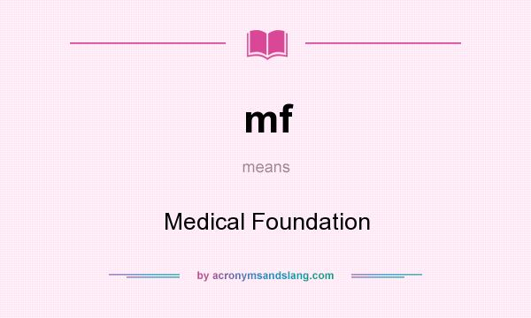 What does mf mean? It stands for Medical Foundation