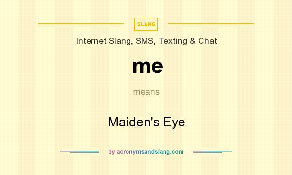 What does me mean? It stands for Maiden`s Eye