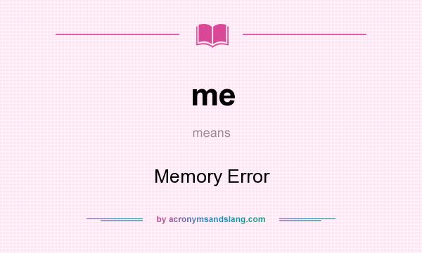 What does me mean? It stands for Memory Error
