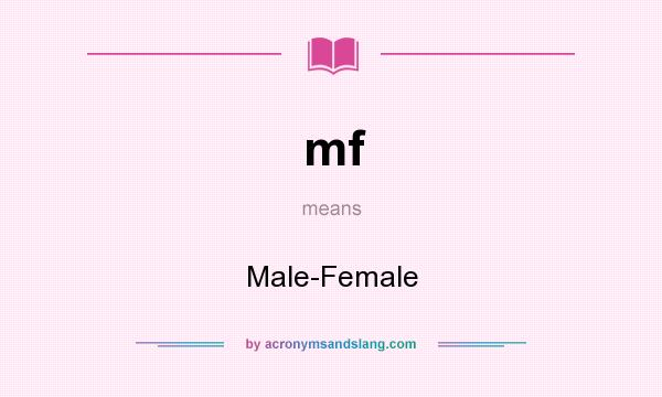 What does mf mean? It stands for Male-Female