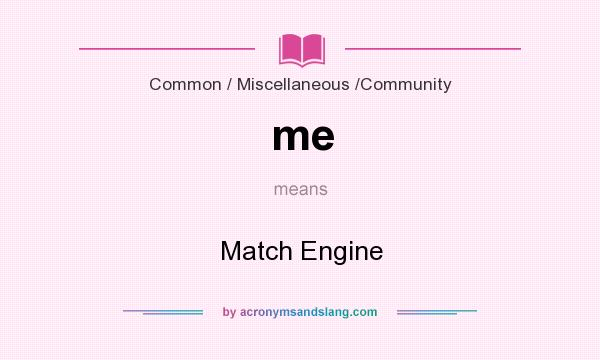 What does me mean? It stands for Match Engine