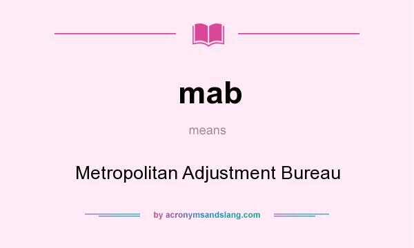 What does mab mean? It stands for Metropolitan Adjustment Bureau