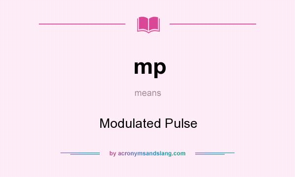 What does mp mean? It stands for Modulated Pulse