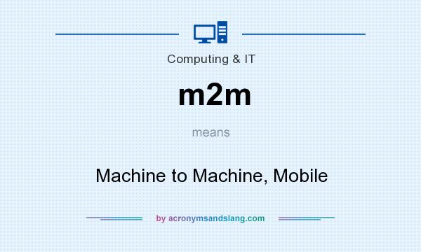 What does m2m mean? It stands for Machine to Machine, Mobile