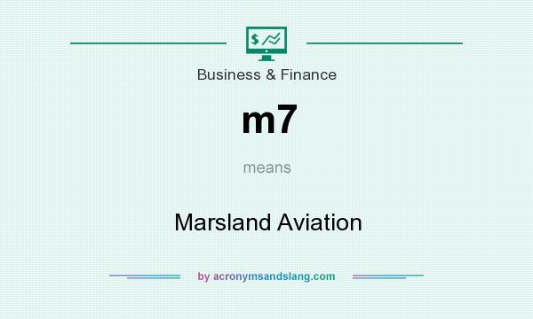What does m7 mean? It stands for Marsland Aviation
