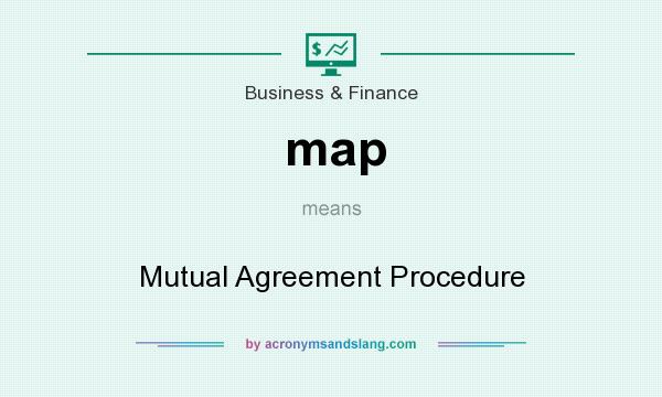 What does map mean? It stands for Mutual Agreement Procedure