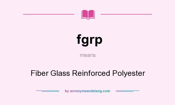 What does fgrp mean? It stands for Fiber Glass Reinforced Polyester