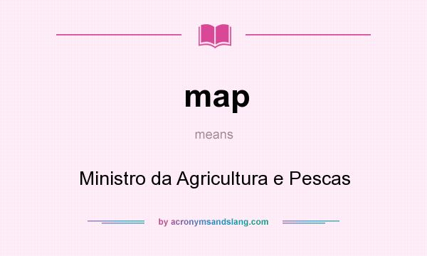 What does map mean? It stands for Ministro da Agricultura e Pescas